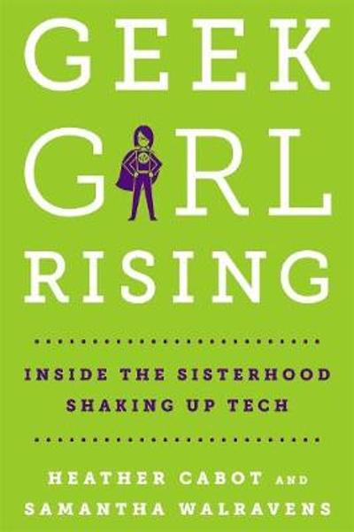 Geek Girl Rising - Heather Cabot