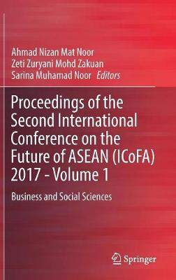 Proceedings of the Second International Conference on the Future of ASEAN (ICoFA) 2017 - Volume 1 - Ahmad Nizan Mat Noor