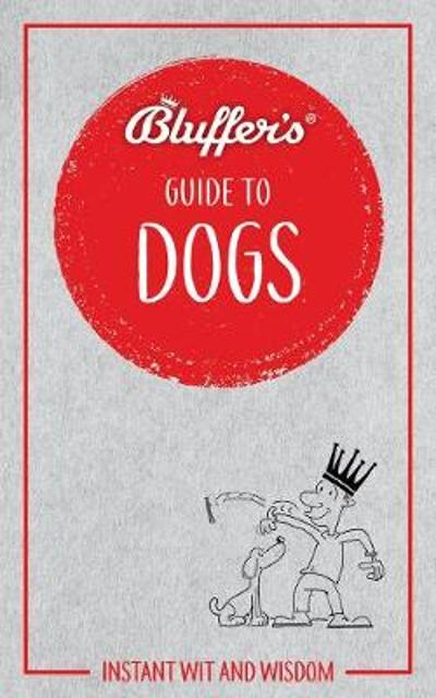 Bluffer's Guide to Dogs - Simon Whaley