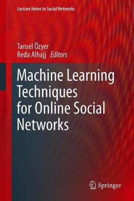 Machine Learning Techniques for Online Social Networks - Tansel Ozyer