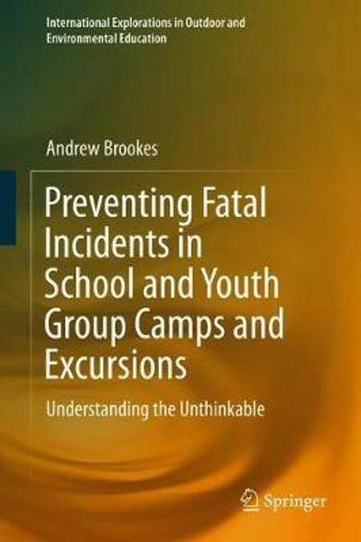 Preventing Fatal Incidents in School and Youth Group Camps and Excursions - Andrew Brookes