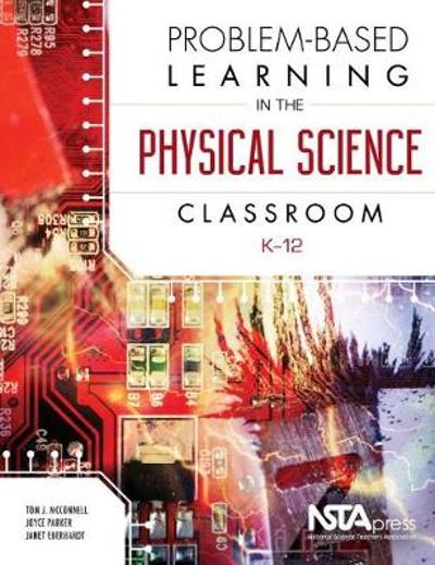 Problem-Based Learning in the Physical Science Classroom, K-12 - Tom J. McConnell