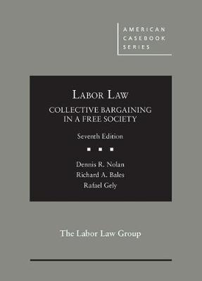 Labor Law, Collective Bargaining in a Free Society - Dennis Nolan