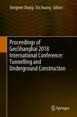 Proceedings of GeoShanghai 2018 International Conference: Tunnelling and Underground Construction - Dongmei Zhang
