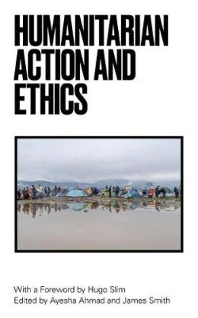 Humanitarian Action and Ethics - Ayesha Ahmad