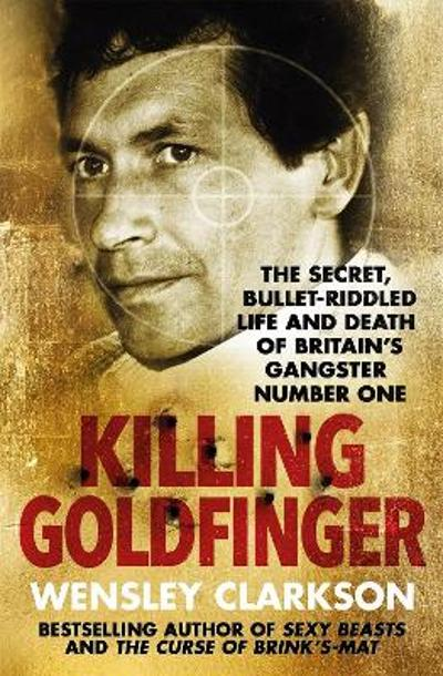 Killing Goldfinger - Wensley Clarkson