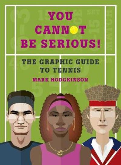 You Cannot Be Serious! The Graphic Guide to Tennis - Mark Hodgkinson