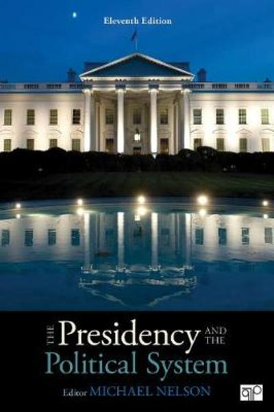The Presidency and the Political System - Michael C. Nelson