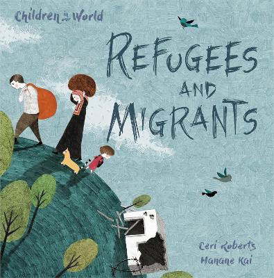 Children in Our World: Refugees and Migrants - Ceri Roberts