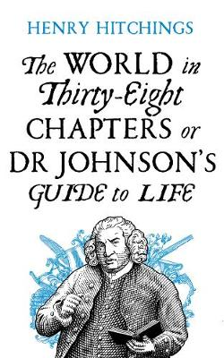 The World in Thirty-Eight Chapters or Dr Johnson's Guide to Life - Henry Hitchings