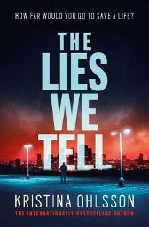 The Lies We Tell - Kristina Ohlsson