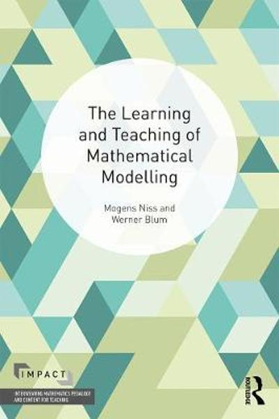 The Learning and Teaching of Mathematical Modelling - Mogens Niss