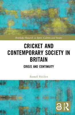 Cricket and Contemporary British Society - Russell Holden