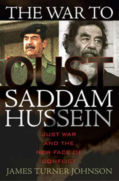 The War to Oust Saddam Hussein - James Turner Johnson