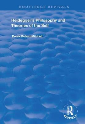 Heidegger's Philosophy and Theories of the Self - Derek Robert Mitchell