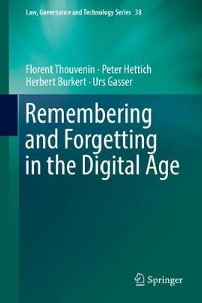 Remembering and Forgetting in the Digital Age - Florent Thouvenin