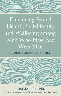 Enhancing Sexual Health, Self-Identity and Wellbeing among Men Who Have Sex With Men - Rusi Jaspal