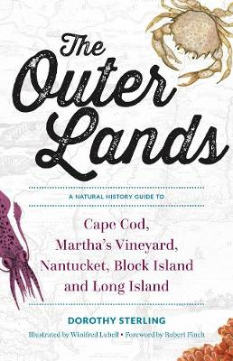 The Outer Lands - A Natural History Guide to Cape Cod, Martha`s Vineyard, Nantucket, Block Island, and Long Island - Dorothy Sterling