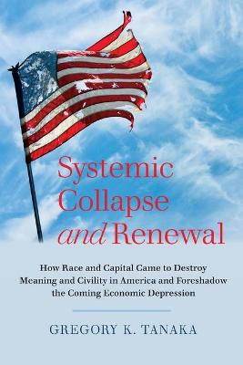 Systemic Collapse and Renewal - Gregory K. Tanaka