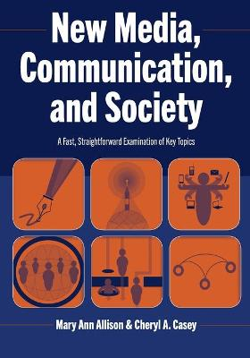 New Media, Communication, and Society - Mary Ann Allison