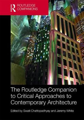 The Routledge Companion to Critical Approaches to Contemporary Architecture - Swati Chattopadhyay