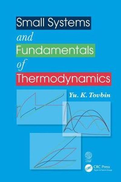 Small Systems and Fundamentals of Thermodynamics - Yu. K. Tovbin