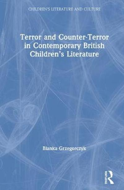 Terror and Counter-Terror in Contemporary British Children's Literature - Blanka Grzegorczyk