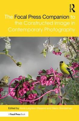 The Focal Press Companion to the Constructed Image in Contemporary Photography - Marni Shindelman