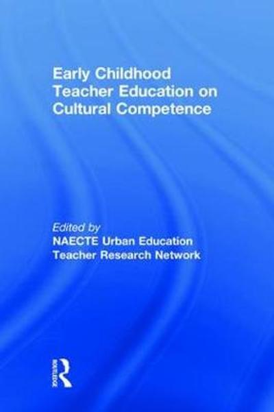 Early Childhood Teacher Education on Cultural Competence - NAECTE Urban Education Teacher Research Network