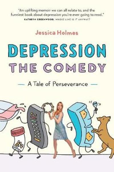 Depression the Comedy - Jessica Holmes