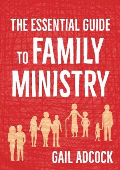 The Essential Guide to Family Ministry - Gail Adcock