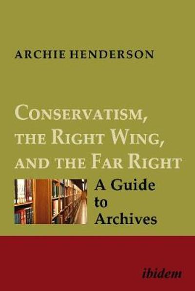 Conservatism, the Right Wing, and the Far Right - A Guide to Archives - Archie Henderson