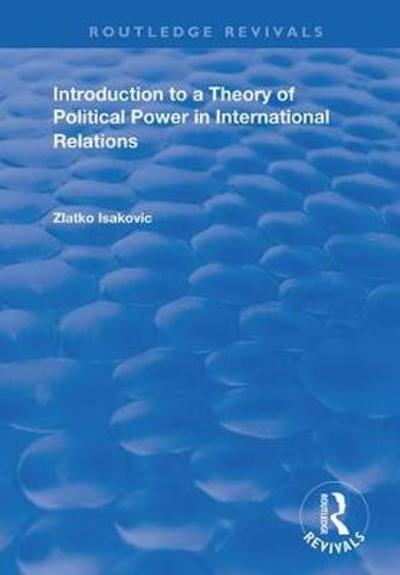 Introduction to a Theory of Political Power in International Relations - Zlatko Isakovic