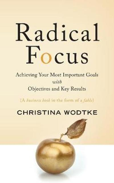 Radical Focus - Christina R Wodtke