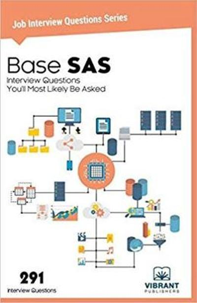 Base SAS Interview Questions You'll Most Likely Be Asked - Vibrant Publishers
