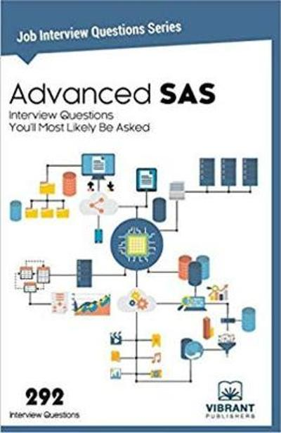Advanced SAS Interview Questions You'll Most Likely Be Asked - Vibrant Publishers