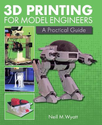 3D Printing for Model Engineers - Neil Wyatt