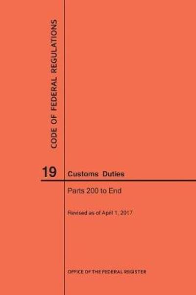 Code of Federal Regulations Title 19, Customs Duties, Parts 200-End, 2017 - Nara