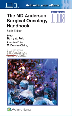 The MD Anderson Surgical Oncology Handbook - Barry Feig