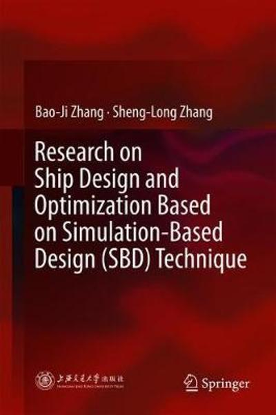 Research on Ship Design and Optimization Based on Simulation-Based Design (SBD) Technique - Bao-Ji Zhang