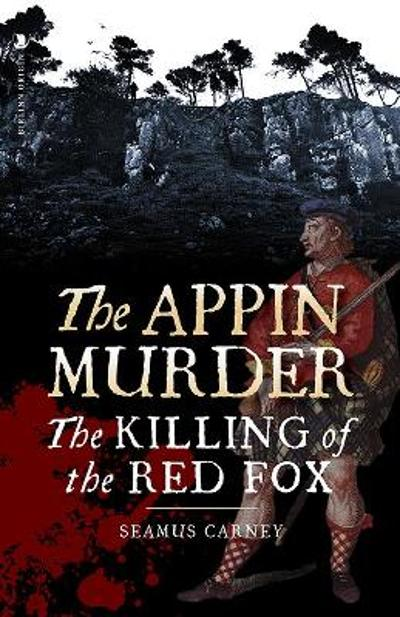 The Appin Murder - Seamus Carney