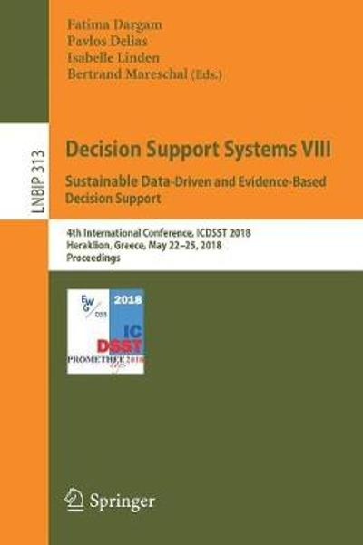 Decision Support Systems VIII: Sustainable Data-Driven and Evidence-Based Decision Support - Fatima Dargam