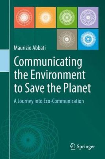 Communicating the Environment to Save the Planet - Maurizio Abbati
