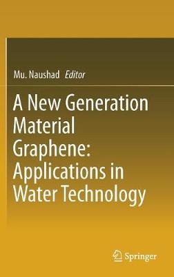 A New Generation Material Graphene: Applications in Water Technology - Mu Naushad