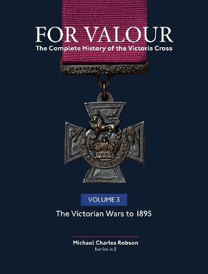 For Valour The Complete History of The Victoria Cross - Michael Charles Robson