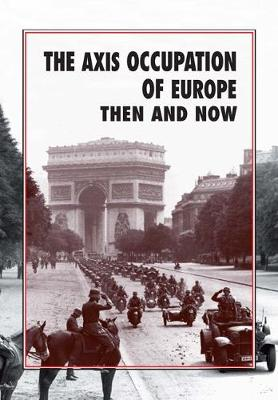 The Axis Occupation of Europe Then and Now - Winston G. Ramsey