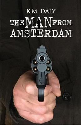 The Man From Amsterdam - K.M. Daly