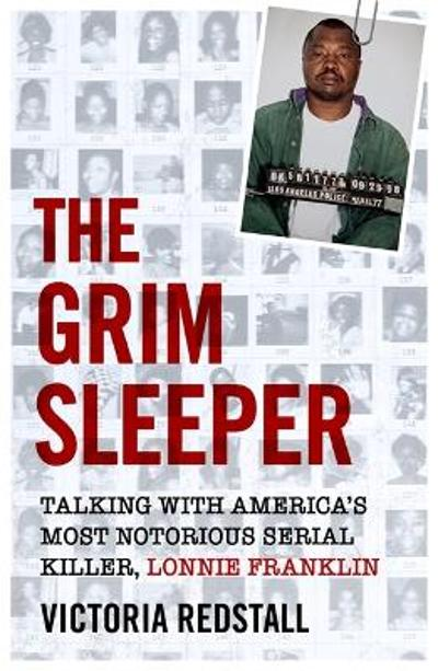 The Grim Sleeper - Talking with America's Most Notorious Serial Killer, Lonnie Franklin - Victoria Redstall