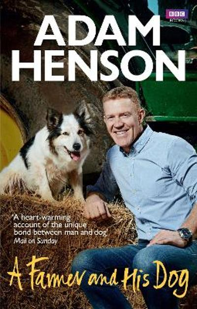 A Farmer and His Dog - Adam Henson