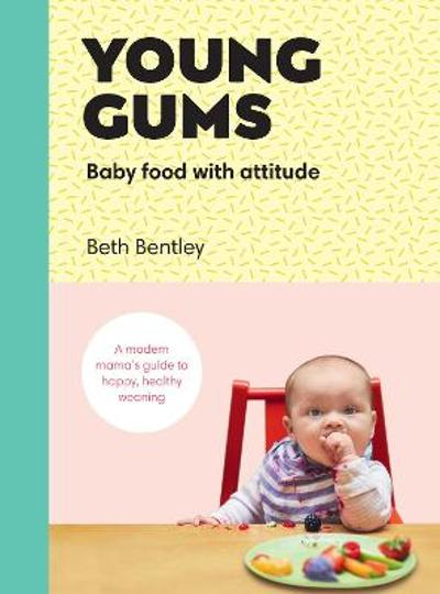Young Gums: Baby Food with Attitude - Beth Bentley